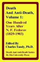 Death and Anti-Death, Volume 1 - One Hundred Years After N. F. Fedorov (1829-1903) (Hardcover): Charles Tandy