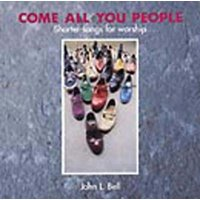 Come All You People - Shorter Songs for Worship, Songbook (Paperback): Wild Goose Worship Group