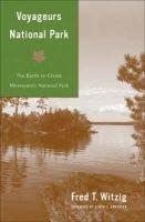 Voyageurs National Park - The Battle to Create Minnesota's National Park (Paperback, New): Jane Blocker