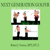 "Next Generation Golfer - Are You ""Fit for Par""? (Paperback, Illustrated Ed): Robert J. Norton"