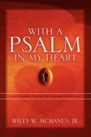 With a Psalm in My Heart (Paperback): Wiley McManus, Jr. , Wiley, W McManus