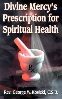 Divine Mercy's Prescription for Spiritual Health (Paperback, illustrated edition): George Rosicki