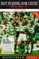 Not Playing for Celtic - Another Paradise Lost (Paperback, New ed): David Bennie