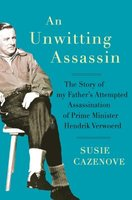 An Unwitting Assassin - The Story Of My Father's Attempted Assassination Of Prime Minister Hendrik Verwoerd (Paperback):...