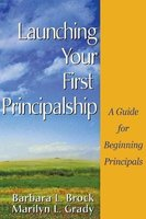 Launching Your First Principalship - A Guide for Beginning Principals (Hardcover, annotated edition): Barbara L. Brock, Marilyn...