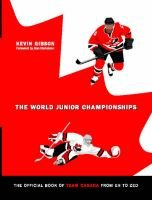 The Official Book of Team Canada from Eh to Zed - The World Junior Championships Volume 1 (Paperback): Kevin Gibson