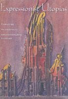 Expressionist Utopias - Paradise, Metropolis, Architectural Fantasy (Paperback, New ed): Timothy O. Benson