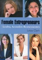 Female Entrepreneurs - Leading Australian Businesswomen (Paperback): Leiza Clark