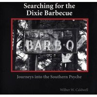 Searching for the Dixie Barbecue - Journeys Into the Southern Psyche (Paperback): Wilber W Caldwell