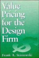 Value Pricing for the Design Firm (Paperback): Frank A. Stasiowski