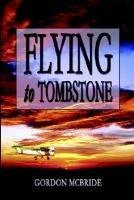Flying to Tombstone (Paperback): Gordon McBride