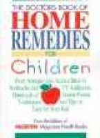 Doctor's Book of Home Remedies for Children - From Allergies and Animal Bites to Toothache and TV Addiction, Hundreds of...