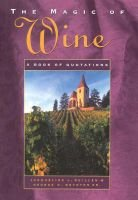 The Magic of Wine - A Book of Quotations (Hardcover): Jacqueline L. Quillen, George H. Boynton, George H. Boynton Sr