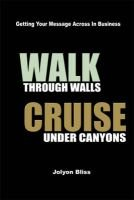 Walk Through Walls, Cruise Under Canyons - Getting Your Message Across in Business (Paperback): Jolyon Bliss