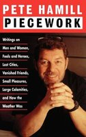 Piecework - Writings on Men & Women, Fools & Heroes, Lost Cities, Vanished Friends.. (Hardcover, New): Pete Hamill