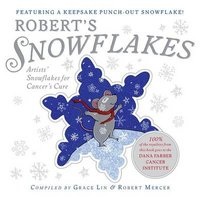 Robert's Snowflakes - Artists' Snowflakes for Cancer's Cure (Hardcover, Library binding): Grace Lin, Robert...