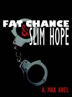 Fat Chance and Slim Hope (Paperback): A. Max Abel