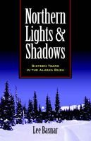 Northern Lights and Shadows - Sixteen Years in the Alaska Bush (Paperback): Lee Basnar