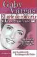 El Arte de Convivir y la Cortesia Social - Guia Esencial de las Buenas Costumbres (Spanish, Hardcover): Gaby Vargas, Gabriela...