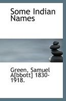 Some Indian Names (Paperback): Green Samuel A[bbott] 1830-1918