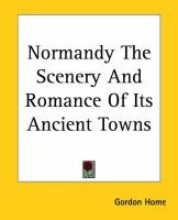Normandy The Scenery And Romance Of Its Ancient Towns (Paperback): Gordon Home