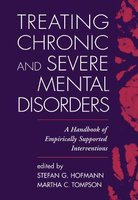 Treating Chronic and Severe Mental Disorders - A Handbook of Empirically Supported Interventions (Paperback): Martha C....