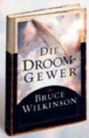 Die Droomgewer (Afrikaans, Paperback): Bruce Wilkinson