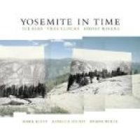 Yosemite in Time - Ice Ages, Tree Clocks, Ghost Rivers (Hardcover): Mark Klett, Rebecca Solnit, Byron Wolfe