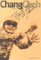 Chang Cheh - A Memoir (Paperback): Chang Cheh