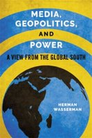 Media, Geopolitics And Power - A View From The Global South (Paperback): Herman Wasserman