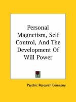 Personal Magnetism, Self Control, and the Development of Will Power (Paperback): Research Comapny Psychic Research Comapny,...