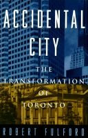 Accidental City - The Transformation of Toronto (Hardcover, 1st ed): Robert Fulford