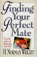 Finding Your Perfect Mate (Paperback): H.Norman Wright