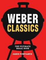 Weber Classics - The Ultimate Braai Book (Paperback): Jamie Purviance