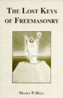 The Lost Keys of Freemasonry - Or, the Secret of Hiram Abiff (Paperback, 2nd Revised edition): Manly P Hall