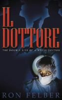 Il Dottore - The Double Life of a Mafia Doctor (Hardcover, Illustrated Ed): Ron Felber