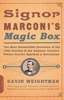 Signor Marconi's Magic Box - The Most Remarkable Invention Of The 19th Century & The Amateur Inventor Whose Genius Sparked...