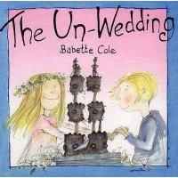 The Un-Wedding (Hardcover, 1st American ed): Babette Cole