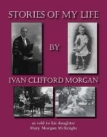 Stories of My Life: Ivan Clifford Morgan (Paperback): Mary Morgan McKnight