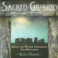 Sacred Ground - Music and Window Frequencies for Meditation (CD): Kelly Howell