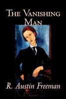 The Vanishing Man (Paperback): R. Austin Freeman