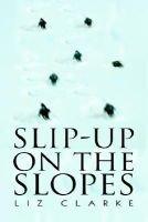 Slip-Up on the Slopes (Paperback): Liz Clarke