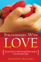 Strawberries...with Love - The Story of a Girl Who Died, But Whose Memory Lives on in These Pages. (Paperback): Richard R...