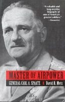 Master of Airpower - General Carl A. Spaatz (Paperback, New edition): David R. Mets