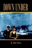 Down Under (Paperback): K. Ray Katz
