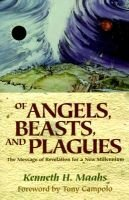 Of Angels, Beasts, and Plagues: The Message of Revelation for a New Millennium (Paperback): Kenneth H Maahs