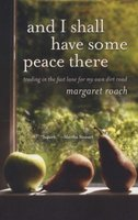 And I Shall Have Some Peace There - Trading in the Fast Lane for My Own Dirt Road (Paperback): Margaret Roach