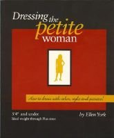 Dressing the Petite Woman (Paperback): Ellen York