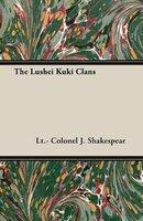 The Lushei Kuki Clans (Paperback): Lt.- Colonel J. Shakespear