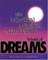 The Mystical, Magical, Marvelous World Of Dreams (Paperback): Wilda B Tanner
